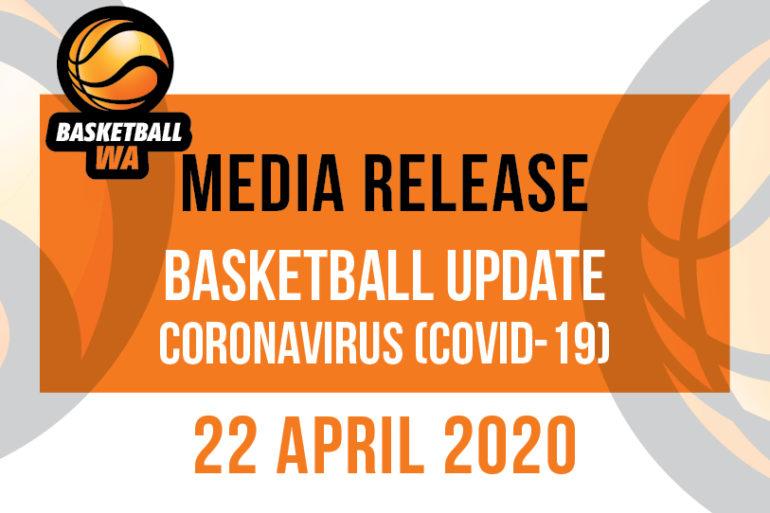 MEDIA RELEASE – BASKETBALL UPDATE 22 APRIL 2020 (COVID19)