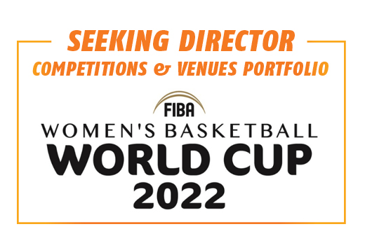 SEEKING DIRECTOR – FIBA WOMENS BASKETBALL WORLD CUP